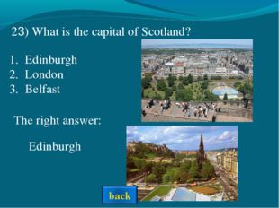 The right answer: Edinburgh 23) What is the capital of Scotland? Edinburgh Lo