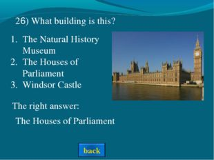 The right answer: The Houses of Parliament 26) What building is this? The Nat