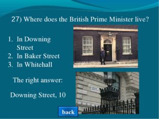 In Downing Street In Baker Street In Whitehall The right answer: 27) Where do