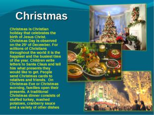 Christmas 	Christmas is Christian holiday that celebrates the birth of Jesus