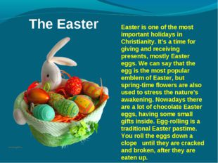 The Easter 	Easter is one of the most important holidays in Christianity. It'