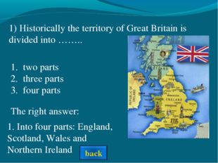 The right answer: 1) Historically the territory of Great Britain is divided i