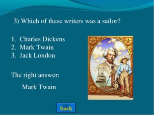 3) Which of these writers was a sailor? Charles Dickens Mark Twain Jack Londo