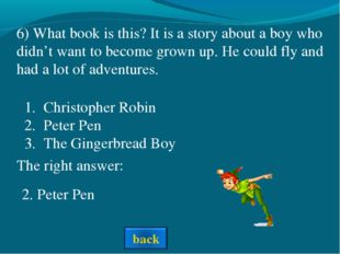 The right answer: 6) What book is this? It is a story about a boy who didn't