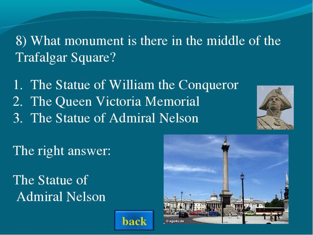 The right answer: 8) What monument is there in the middle of the Trafalgar Sq...