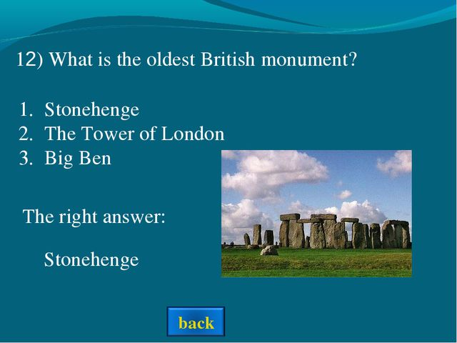 The right answer: 12) What is the oldest British monument? Stonehenge Stonehe...