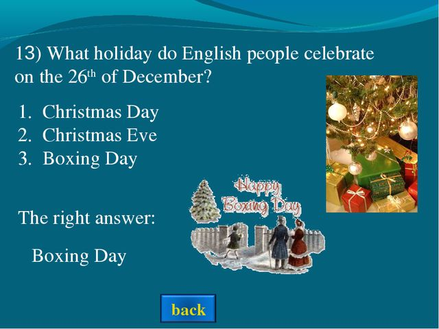 The right answer: 13) What holiday do English people celebrate on the 26th of...