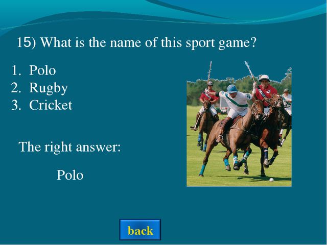 The right answer: Polo 15) What is the name of this sport game? Polo Rugby Cr...