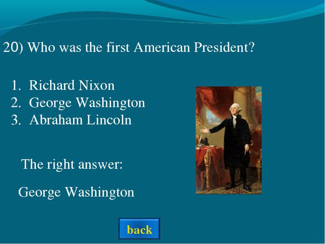 The right answer: 20) Who was the first American President? Richard Nixon Geo...