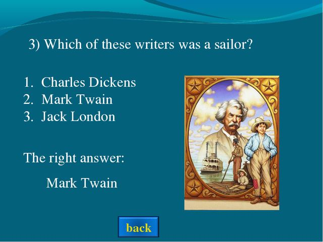3) Which of these writers was a sailor? Charles Dickens Mark Twain Jack Londo...