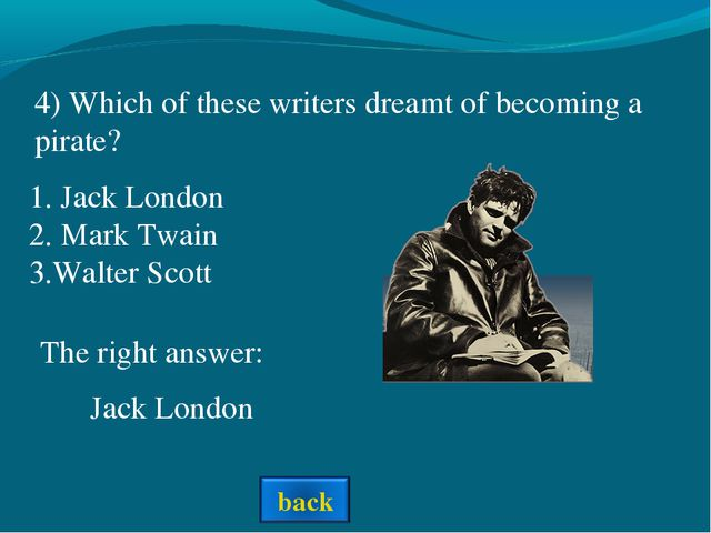 4) Which of these writers dreamt of becoming a pirate? The right answer: 1. J...