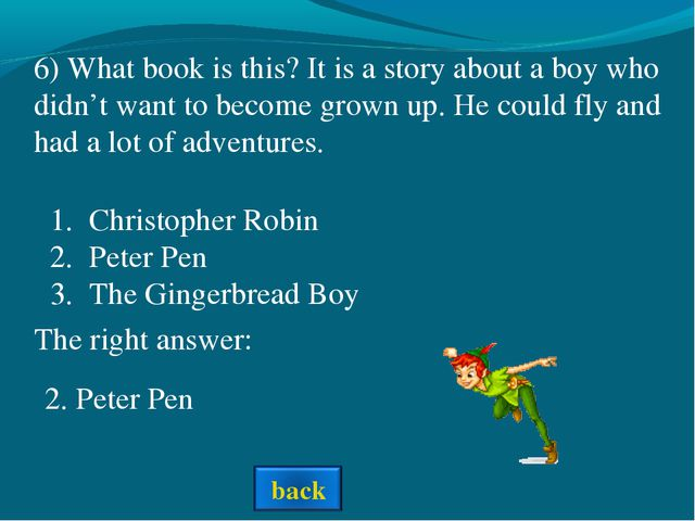 The right answer: 6) What book is this? It is a story about a boy who didn't...