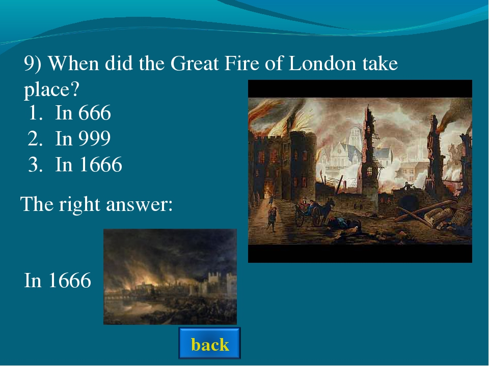 The right answer: 9) When did the Great Fire of London take place? In 666 In...
