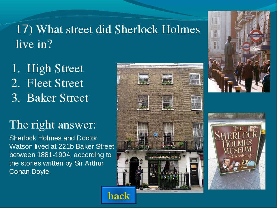 Sherlock Holmes and Doctor Watson lived at 221b Baker Street between 1881-190...