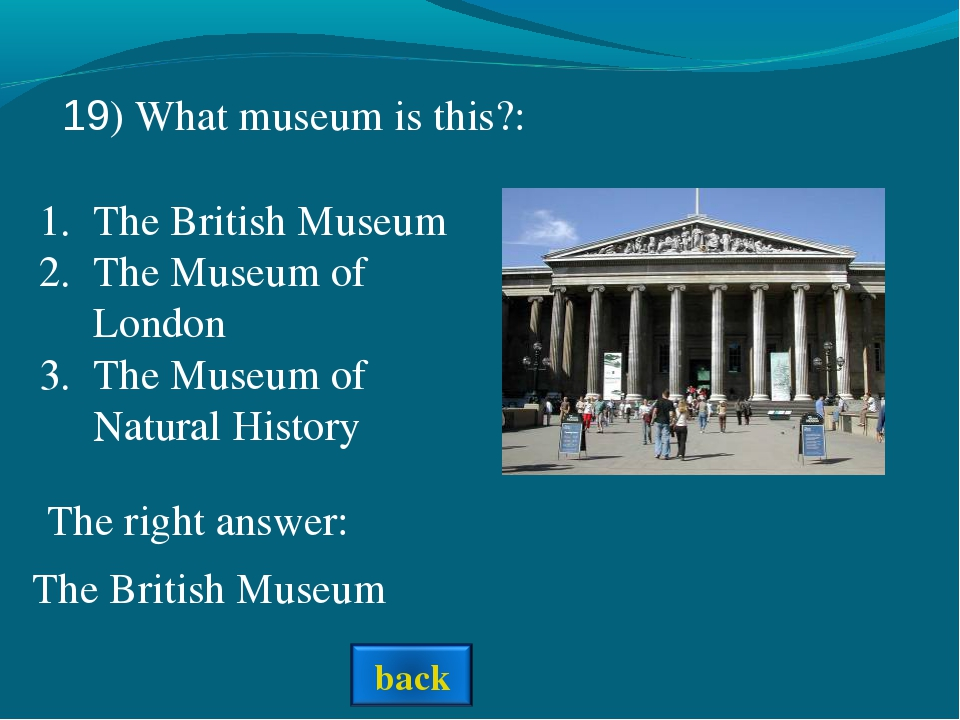 The right answer: The British Museum 19) What museum is this?: The British Mu...