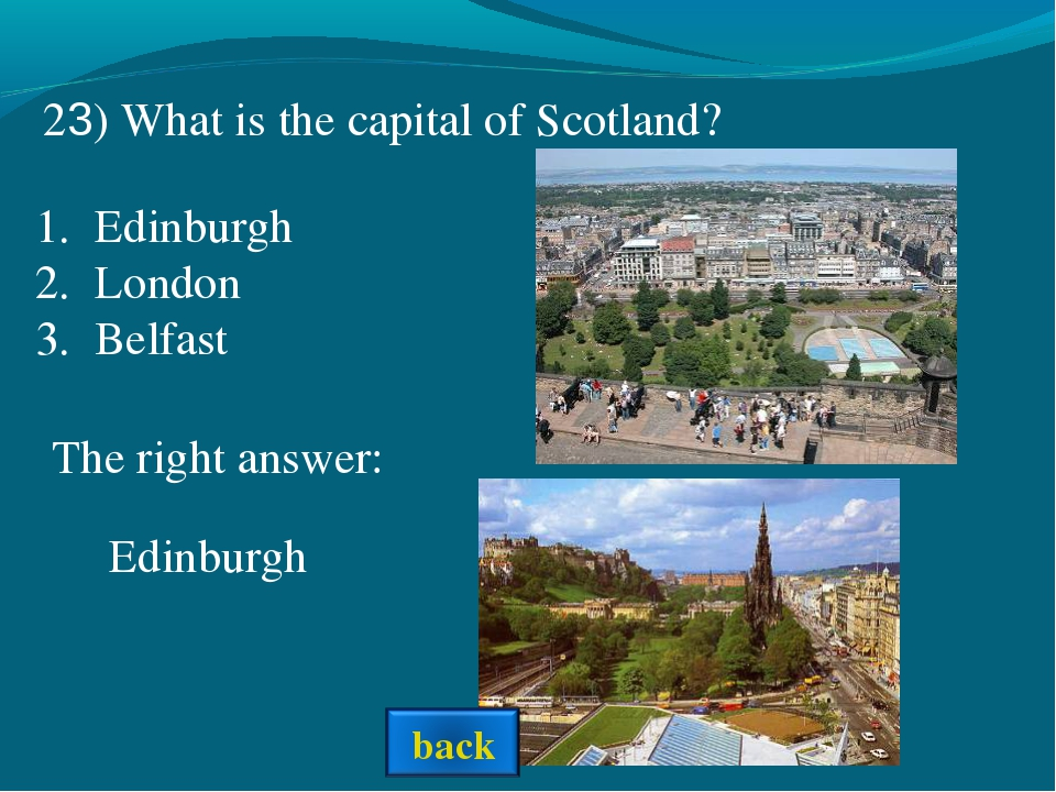 The right answer: Edinburgh 23) What is the capital of Scotland? Edinburgh Lo...