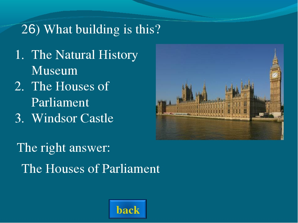 The right answer: The Houses of Parliament 26) What building is this? The Nat...