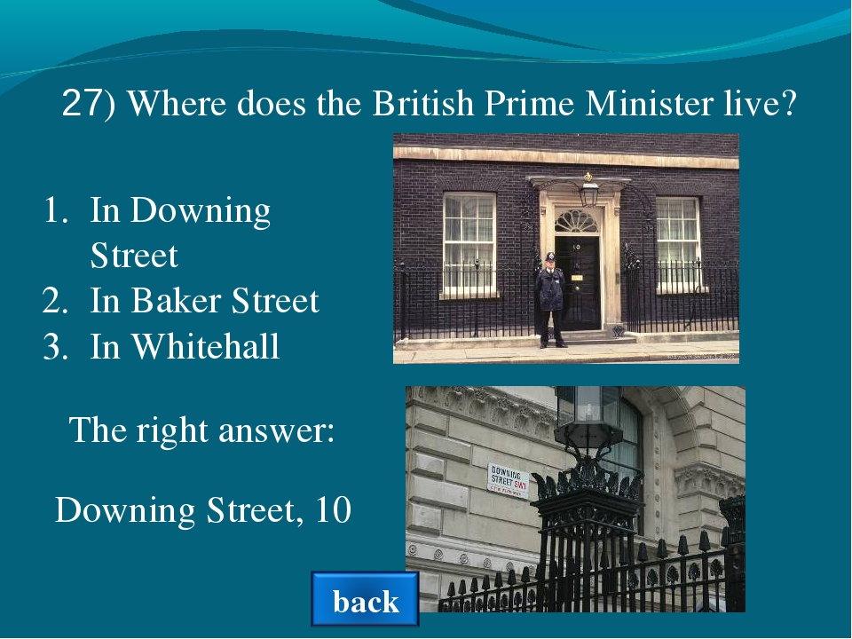 In Downing Street In Baker Street In Whitehall The right answer: 27) Where do...