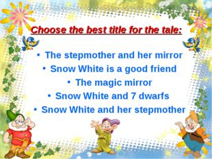 Choose the best title for the tale: The stepmother and her mirror Snow White