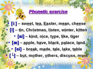 Phonetic exercise [i:] – sweet, tea, Easter, mean, cheese [i] – tin, Christma