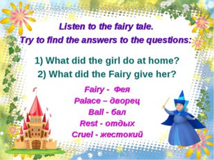 Listen to the fairy tale. Try to find the answers to the questions: 1) What d