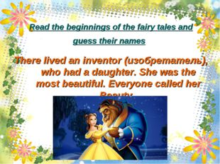 Read the beginnings of the fairy tales and guess their names There lived an i