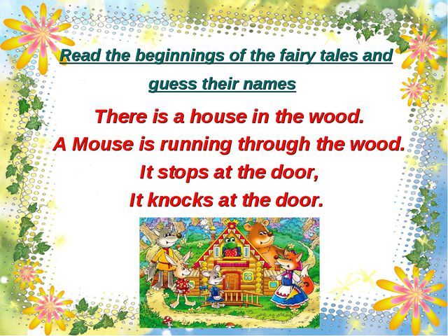 Read the beginnings of the fairy tales and guess their names There is a house...