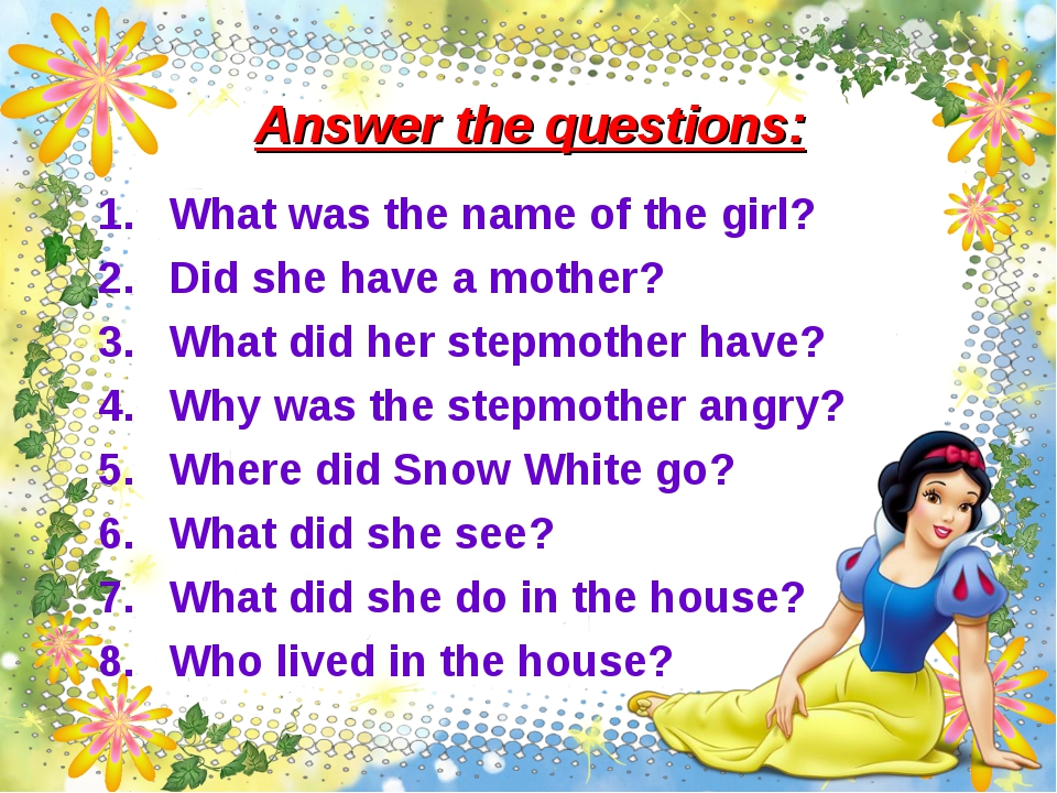 Answer the questions: What was the name of the girl? Did she have a mother? W...