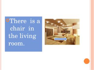 There is a chair in the living room.