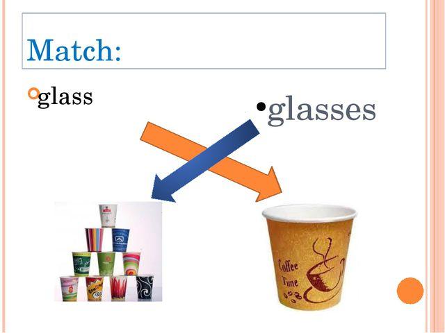 Match: glass glasses