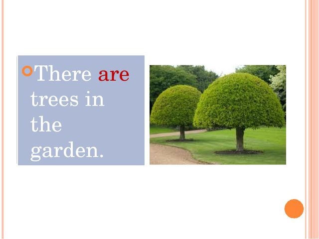 There ____ trees in the garden. There ____ trees in the garden. There are tr...