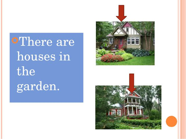 There are houses in the garden.