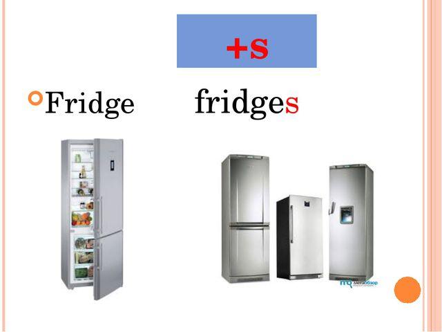 Fridgefridges +s