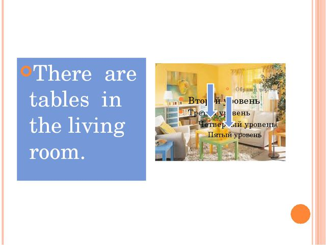 There are tables in the living room.