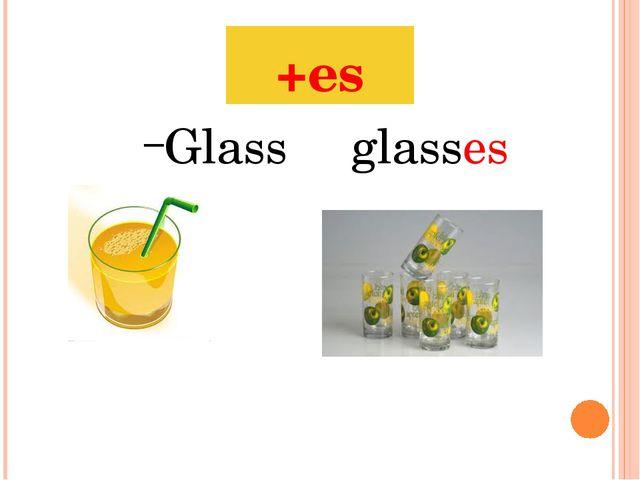 +es Glassglasses