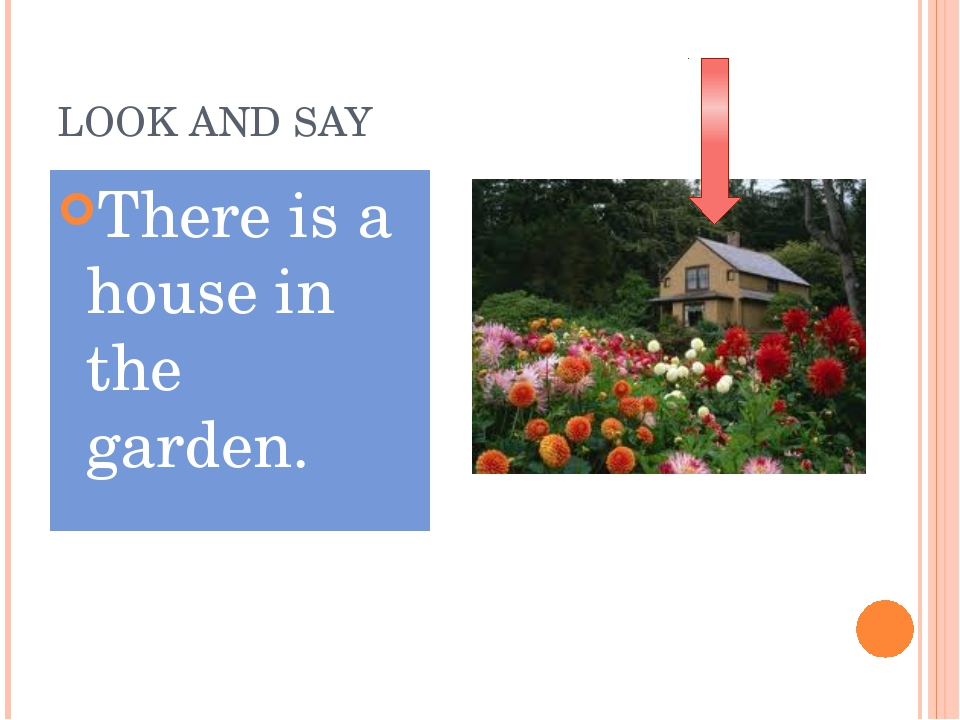 LOOK AND SAY There is a house in the garden.