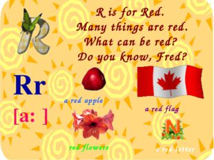 R is for Red. Many things are red. What can be red? Do you know, Fred? Rr [a:
