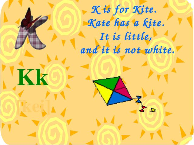 K is for Kite. Kate has a kite. It is little, and it is not white. Kk [kei]