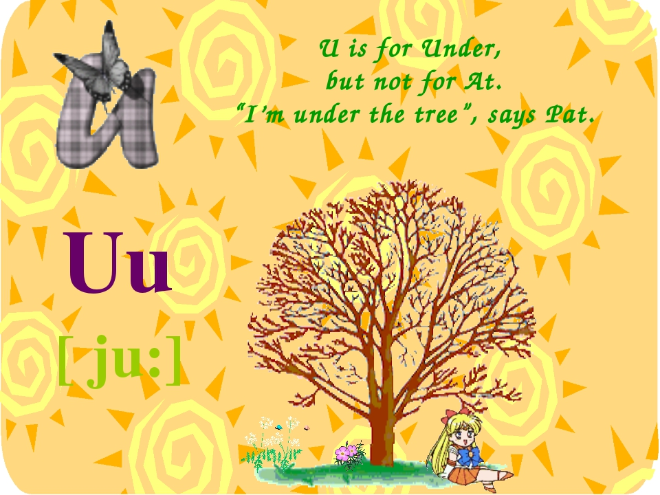"""U is for Under, but not for At. """"I'm under the tree"""", says Pat. Uu [ ju:]"""