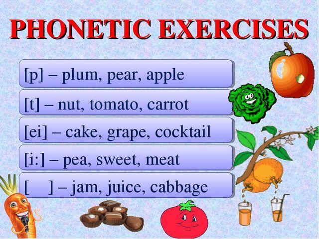 PHONETIC EXERCISES [p] – plum, pear, apple [t] – nut, tomato, carrot [ei] – c...
