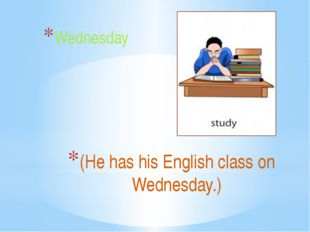 (He has his English class on Wednesday.) Wednesday
