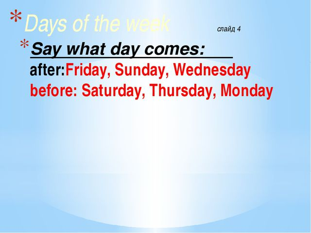 Say what day comes: after:Friday, Sunday, Wednesday before: Saturday, Thursda...