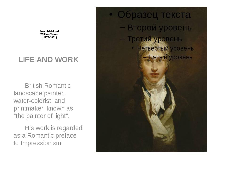 Joseph Mallord William Turner (1775-1851) LIFE AND WORK British Romantic la...