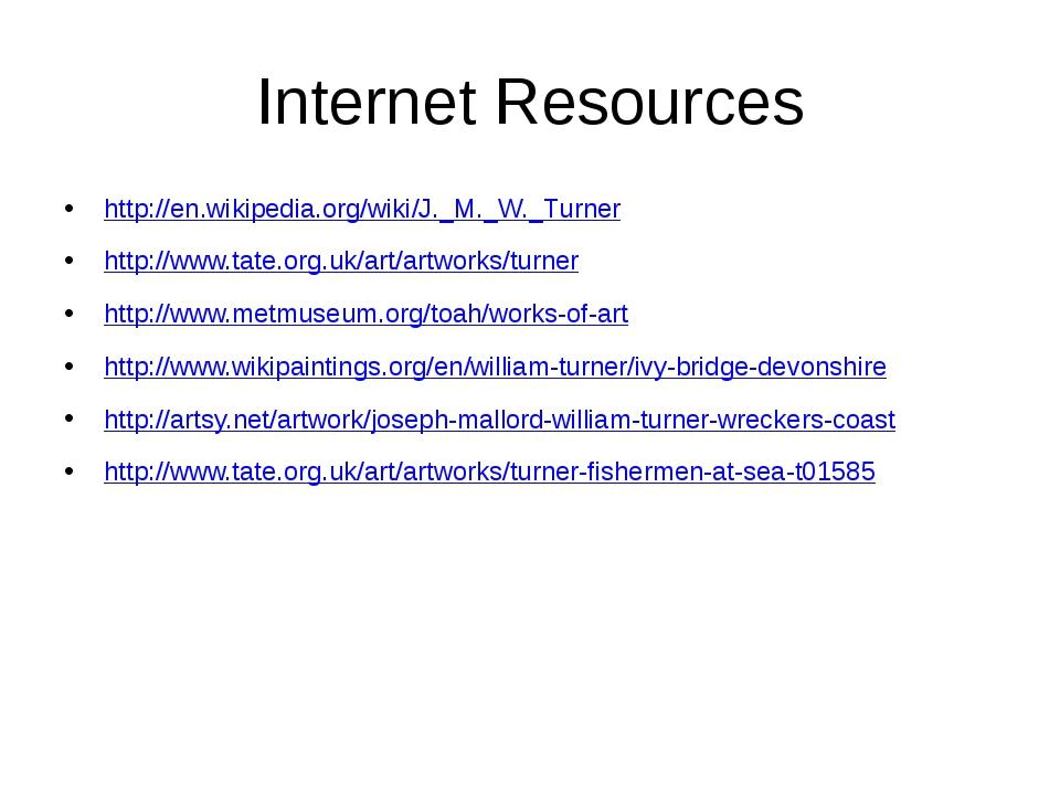 Internet Resources http://en.wikipedia.org/wiki/J._M._W._Turner http://www.ta...