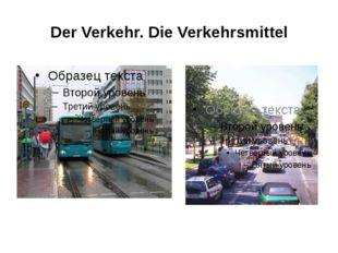 Der Verkehr. Die Verkehrsmittel