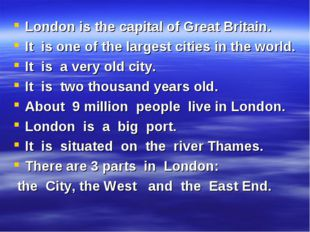 London is the capital of Great Britain. It is one of the largest cities in th