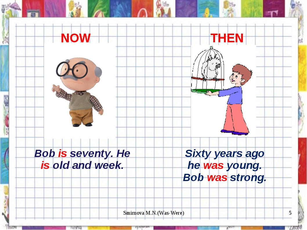 Bob is seventy. He is old and week. NOW THEN Sixty years ago he was young. Bo...