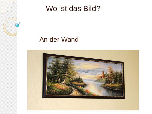 An der Wand Wo ist das Bild?