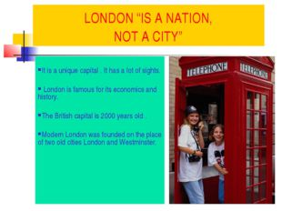 "LONDON ""IS A NATION, NOT A CITY"" It is a unique capital . It has a lot of sig"