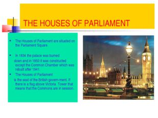 THE HOUSES OF PARLIAMENT The Houses of Parliament are situated on the Parlia